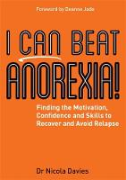 I Can Beat Anorexia! Finding the Motivation, Confidence and Skills to Recover and Avoid Relapse by Nicola Davies