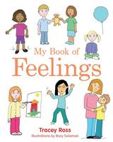 My Book of Feelings A Book to Help Children with Attachment Difficulties, Learning or Developmental Disabilities Understand Their Emotions by Tracey Ross