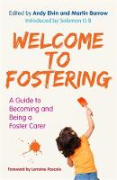 The Welcome to Fostering A Guide to Becoming and Being a Foster Carer by Bev Pickering, John Simmonds