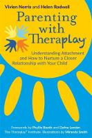 Parenting with Theraplay (R) Understanding Attachment and How to Nurture a Closer Relationship with Your Child by Helen Rodwell, Vivien Norris, Phyllis B. Booth, Dafna Lender