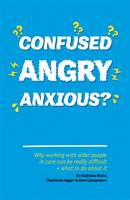 Confused, Angry, Anxious? Why Working with Older People in Care Really Can be Difficult, and What to Do About it by Bo Hejlskov Elven
