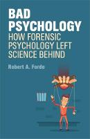 Bad Psychology How Forensic Psychology Left Science Behind by Robert A. Forde