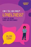 Can I tell you about Loneliness? A guide for friends, family and professionals by Julian Stern