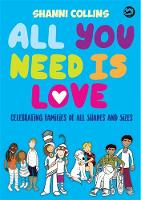 All You Need is Love Celebrating Families of All Shapes and Sizes by Shanni Collins