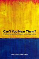 Can't You Hear Them? The Science and Significance of Hearing Voices by Simon McCarthy-Jones