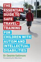 The Essential Guide to Safe Travel-Training for Children with Autism and Intellectual Disabilities by Desiraee Gallimore