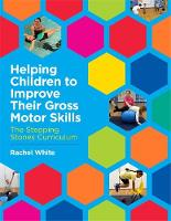 Helping Children to Improve Their Gross Motor Skills The Stepping Stones Curriculum by Rachel White