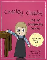 Charley Chatty and the Disappearing Pennies A Story About Lying and Stealing by Sarah Naish, Rosie Jefferies