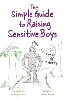 The Simple Guide to Sensitive Boys How to Understand and How to Help by Betsy de Thierry