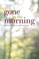 Gone in the Morning A Writer's Journey of Bereavement by Geoff Mead