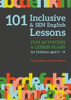 101 Inclusive and SEN English Lessons Fun Activities and Lesson Plans for Children Aged 3 - 11 by Claire Brewer, Kate Bradley