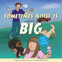 Sometimes Noise is Big Life with Autism by Angela Coelho