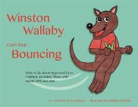 Winston Wallaby Can't Stop Bouncing What to do about Hyperactivity in Children Including Those with ADHD, SPD and ASD by Kay Al-Ghani, Joy Beaney