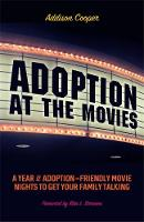 Adoption at the Movies A Year of Adoption Friendly Movie Nights to Get Your Family Talking by Addison Cooper, Rita L. Soronen