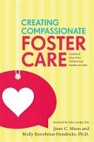 Creating Compassionate Foster Care Lessons of Hope from Children and Families in Crisis by Janet Mann, Glen Cooper