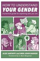 How to Understand Your Gender A Practical Guide for Exploring Who You Are by Meg John Barker, Alex Iantaffi