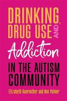 Drinking, Drug Use and Addiction in the Autism Community by Ann Palmer, Elizabeth Kunreuther