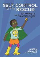 Self-Control to the Rescue! Super Powers to Help Kids Through the Tough Stuff in Everyday Life by Lauren Brukner