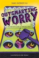 Outsmarting Worry An Older Kid's Guide to Managing Anxiety by Dawn, PhD Huebner