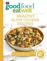 Good Food Eat Well: Healthy Slow Cooker Recipes by