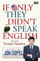 If Only They Didn't Speak English Notes From Trump's America by Jon Sopel