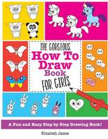 The Gorgeous How to Draw Book for Girls by Elizabeth James