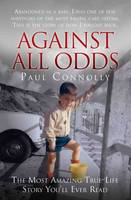 Against All Odds Abandoned as a Baby, Survivor of the Most Brutal Care System. This is the Story of How I Fought Back by Paul Connolly