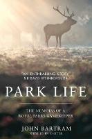 Park Life The Memoirs of a Royal Parks Gamekeeper by John Bartram, Sir David Attenborough