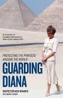 Guarding Diana Protecting the Princess Around the World by Ken Wharfe