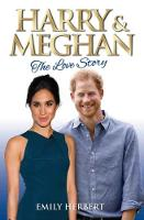 Harry and Meghan The Love Story by Emily Herbert