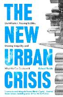 The New Urban Crisis Gentrification, Housing Bubbles, Growing Inequality, and What We Can Do About It by Richard Florida