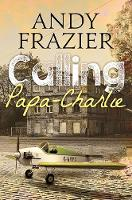 Calling Papa-Charlie by Andy Frazier