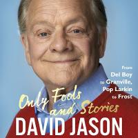 Only Fools and Stories From Del Boy to Granville, Pop Larkin to Frost by David Jason