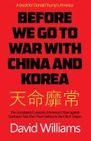 Before We Go To War With China And North Korea The Unmastered Lessons Of America's Wars Against Confucian Asia, From Pearl Harbor To The Fall Of Saigon by David Williams