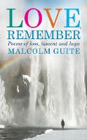 Love, Remember Poems of loss, lament and hope by Malcolm Guite