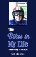 The Bikes in My Life From Triang to Triumph by Rob Hobson