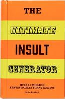 The Ultimate Insult Generator Over 60 Million Hilarious Zingers and Stingers by Mike Barfield