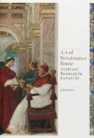 Art of Renaissance Rome Artists and Patrons in the Eternal City by John Marciari