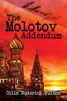 The Molotov Addendum by Colin Roderick Fulton