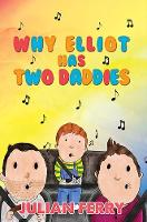 Why Elliot Has Two Daddies by Julian Ferry