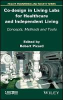 Co-design in Living Labs for Healthcare and Independent Living Concepts, Methods and Tools by Robert G. Picard