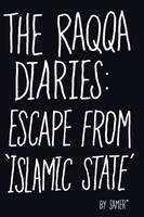 The Raqqa Diaries Escape from Islamic State by Samer
