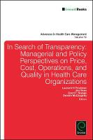 In Search of Transparency Managerial and Policy Perspectives on Price, Cost, Operations, and Quality in Health Care Organizations by Leonard H. Friedman