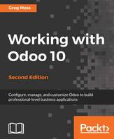 Working with Odoo 10 by Greg Moss
