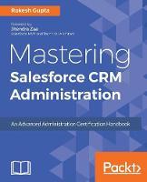 Mastering Salesforce CRM Administration by Rakesh Gupta