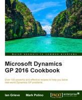 Microsoft Dynamics GP 2016 Cookbook by Ian Grieve, Mark Polino