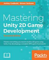 Mastering Unity 2D Game Development by Ashley Godbold, Simon Jackson