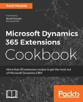 Microsoft Dynamics 365 Extensions Cookbook by Rami Mounla