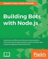 Building Bots with Node.js by Eduardo Freitas, Madan Bhintade