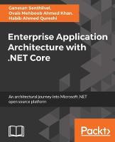 Enterprise Application Architecture with .NET Core by Ganesan Senthilvel, Ovais Mehboob Ahmed Khan, Habib Qureshi